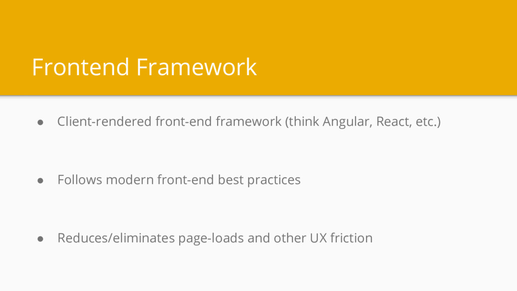 Frontend Framework ● Client-rendered front-end ...