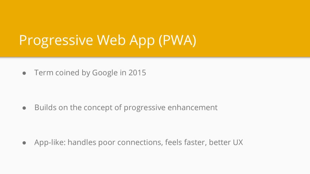 Progressive Web App (PWA) ● Term coined by Goog...