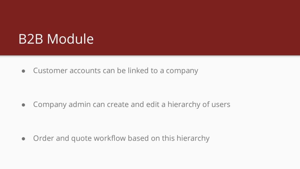 B2B Module ● Customer accounts can be linked to...