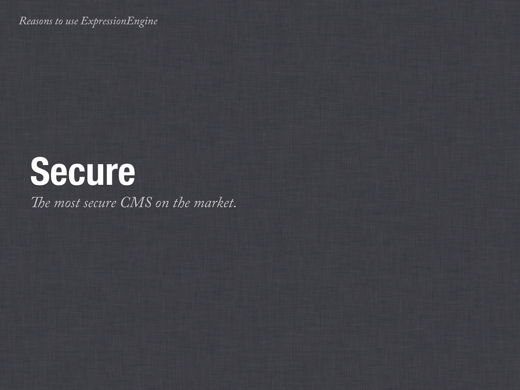 Reasons to use ExpressionEngine Secure e most ...