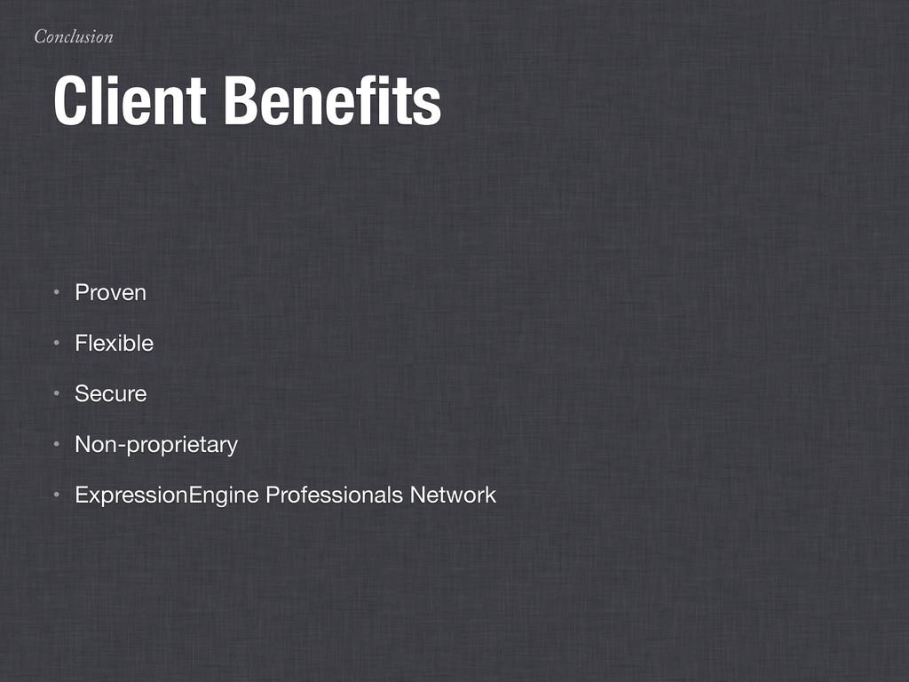 Conclusion Client Benefits • Proven • Flexible •...