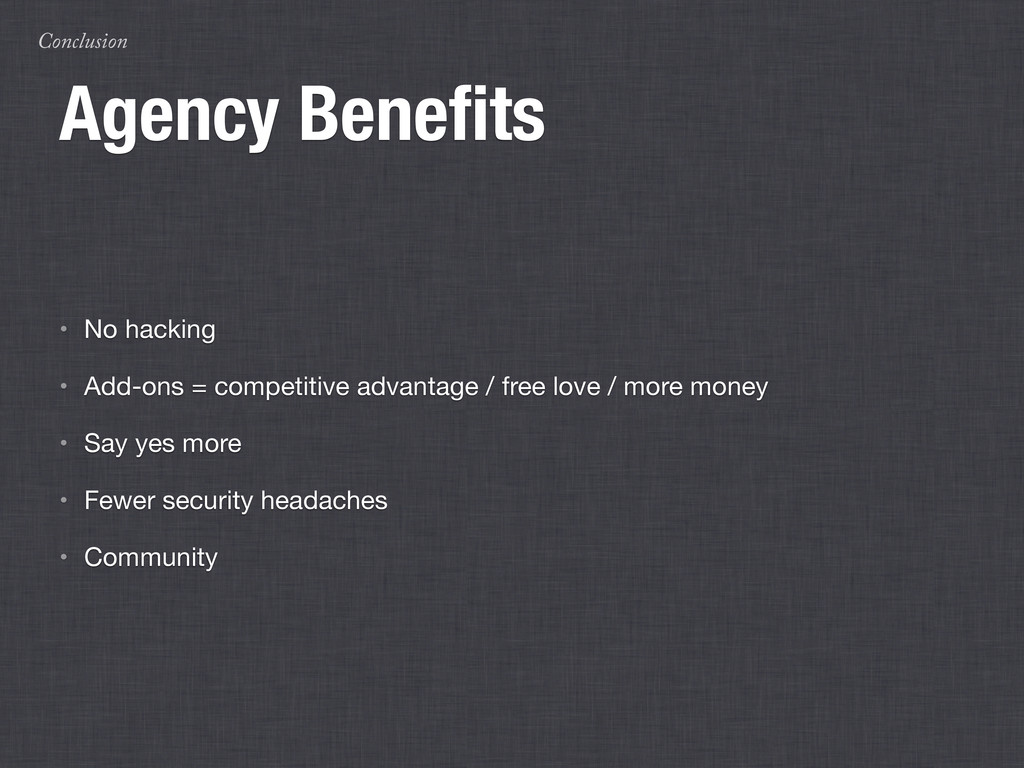 Conclusion Agency Benefits • No hacking • Add-on...