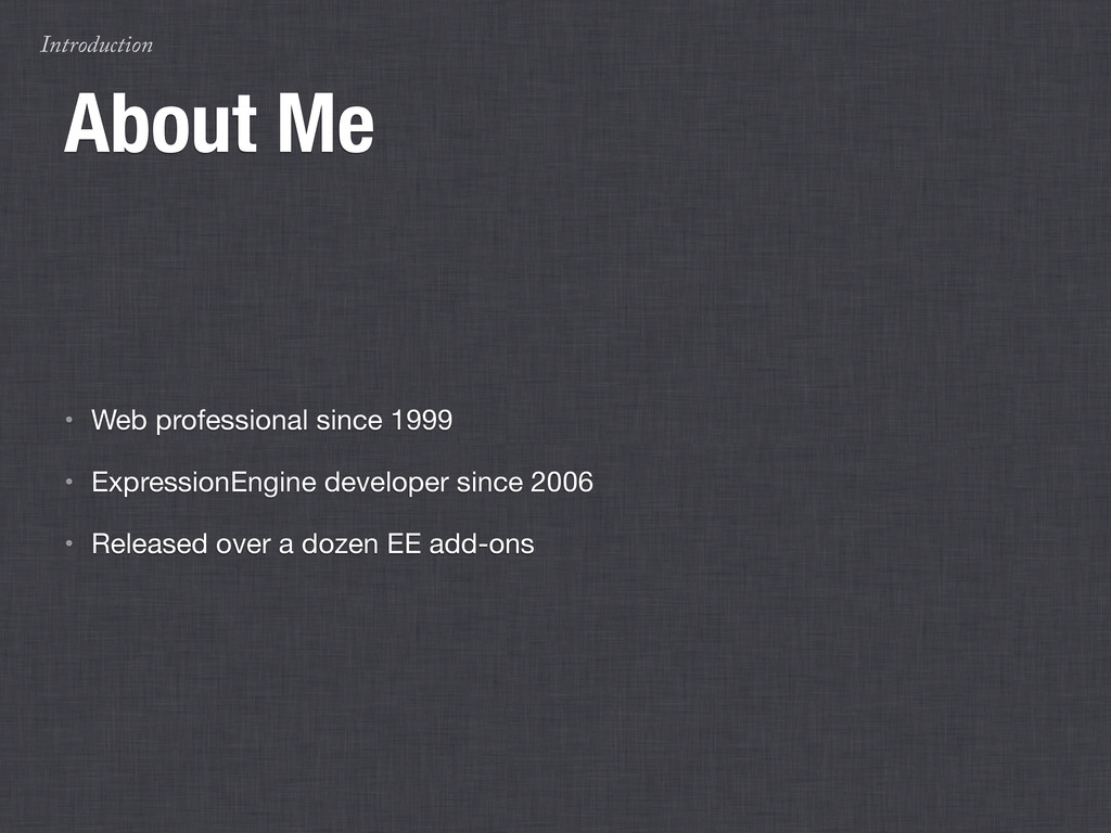 Introduction About Me • Web professional since ...