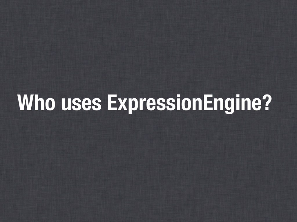 Who uses ExpressionEngine?