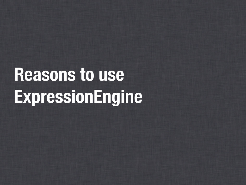 Reasons to use ExpressionEngine