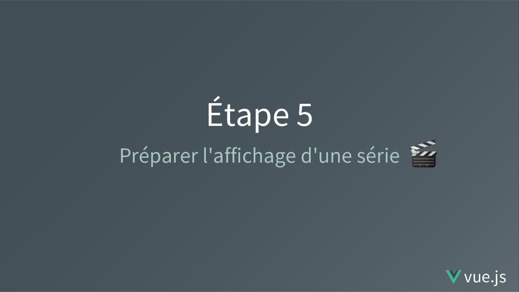 Étape 5 Préparer l'affichage d'une série vue.js