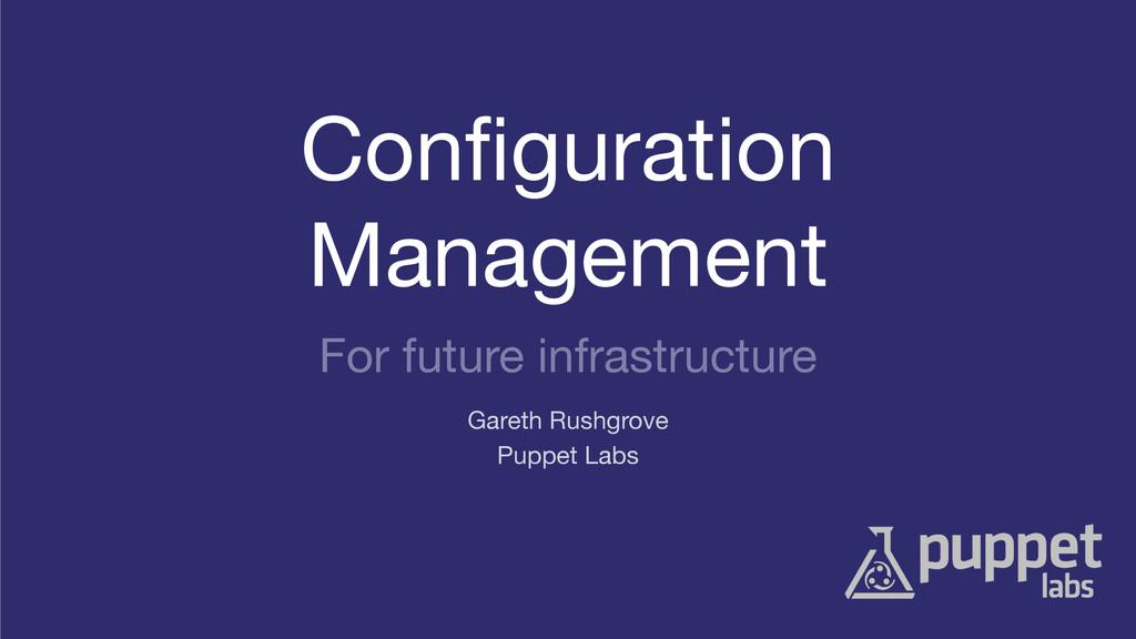 Configuration  Management  Puppet Labs Gareth Ru...