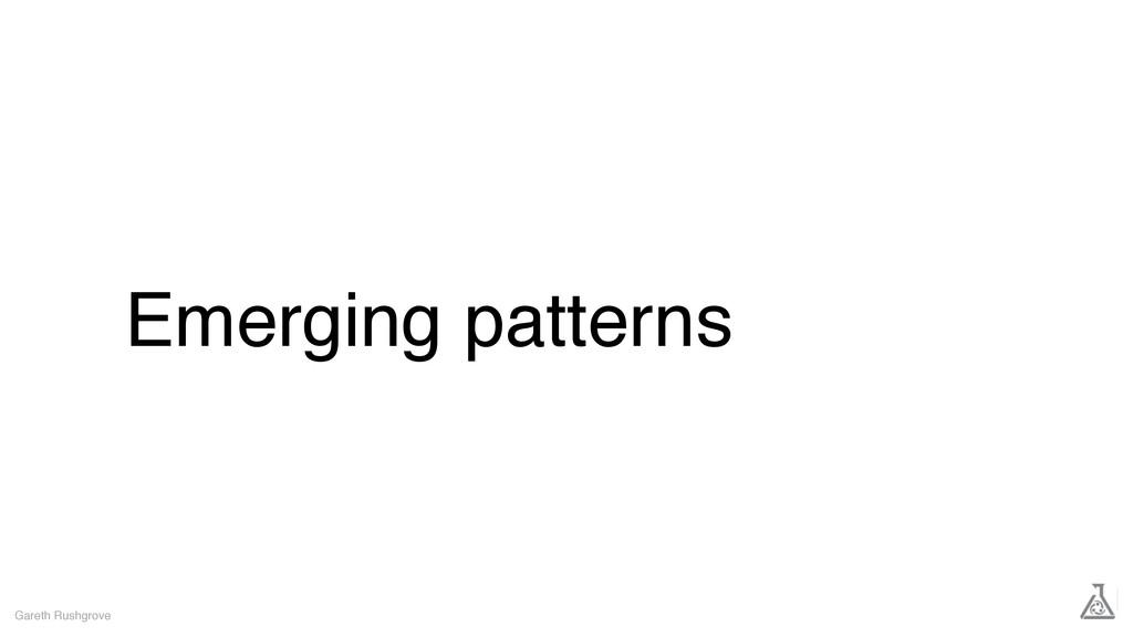 Emerging patterns Gareth Rushgrove