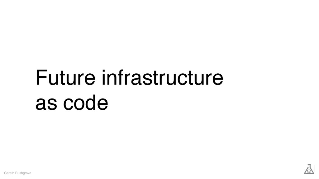 Future infrastructure as code Gareth Rushgrove