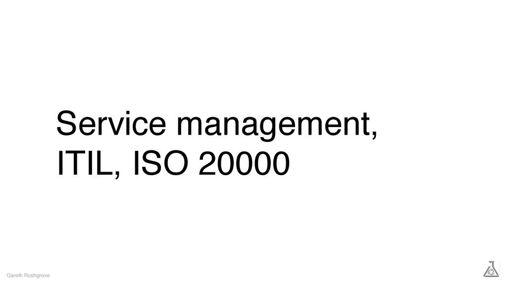 Service management, ITIL, ISO 20000 Gareth Rush...