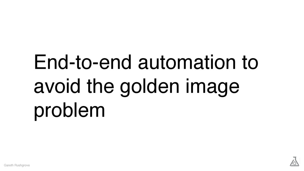 End-to-end automation to avoid the golden image...