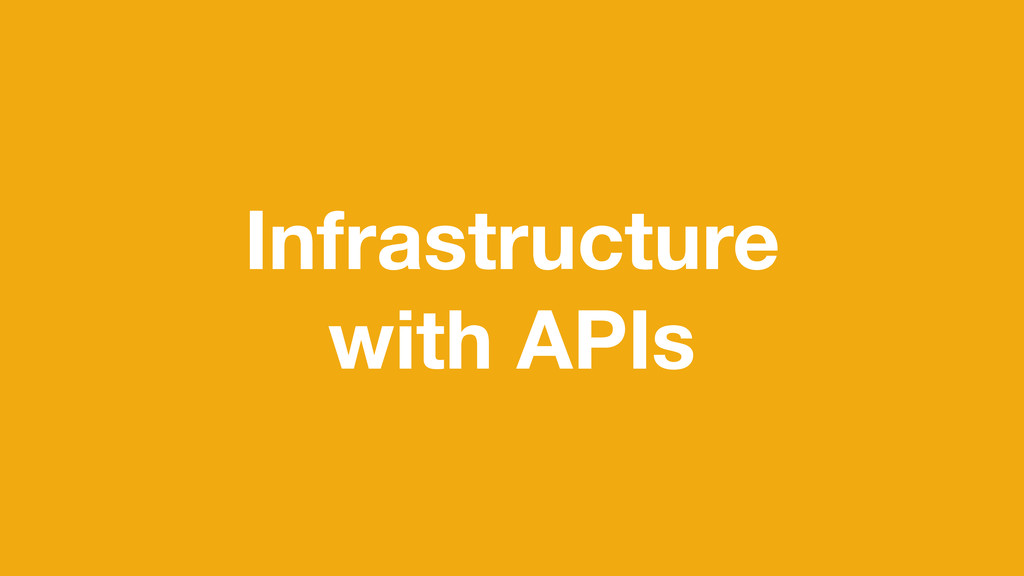 Infrastructure with APIs