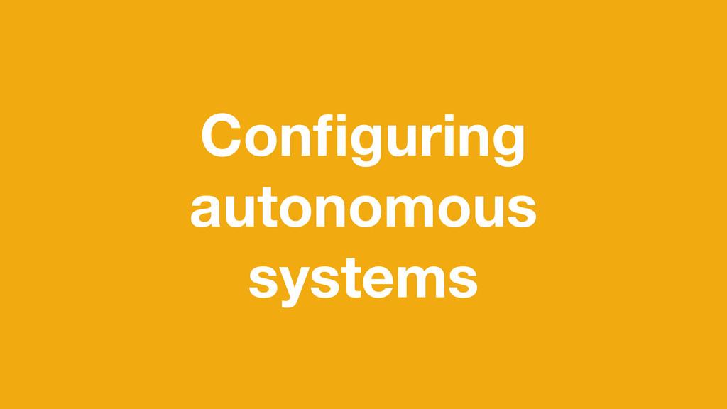 Configuring autonomous systems