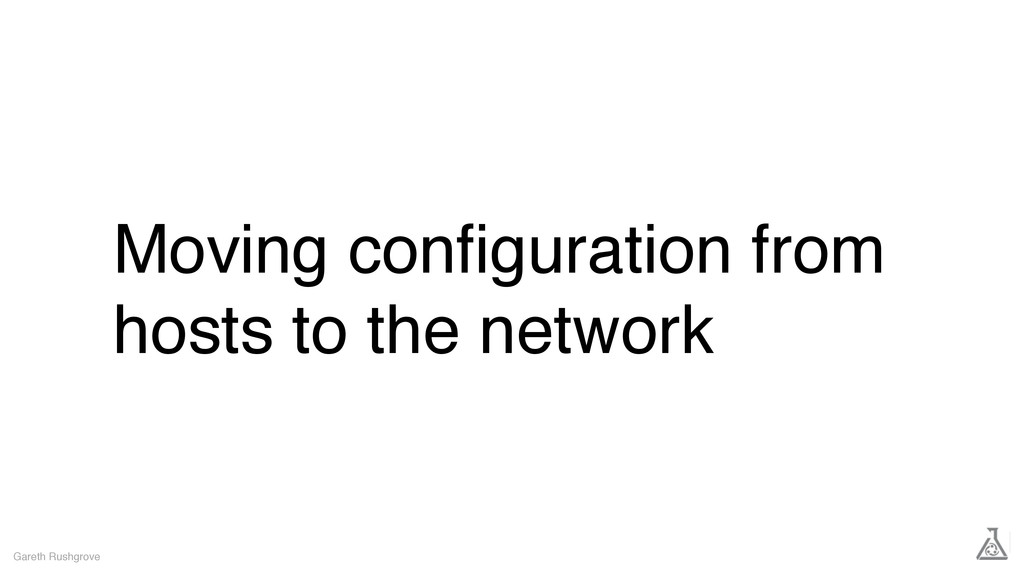 Moving configuration from hosts to the network G...