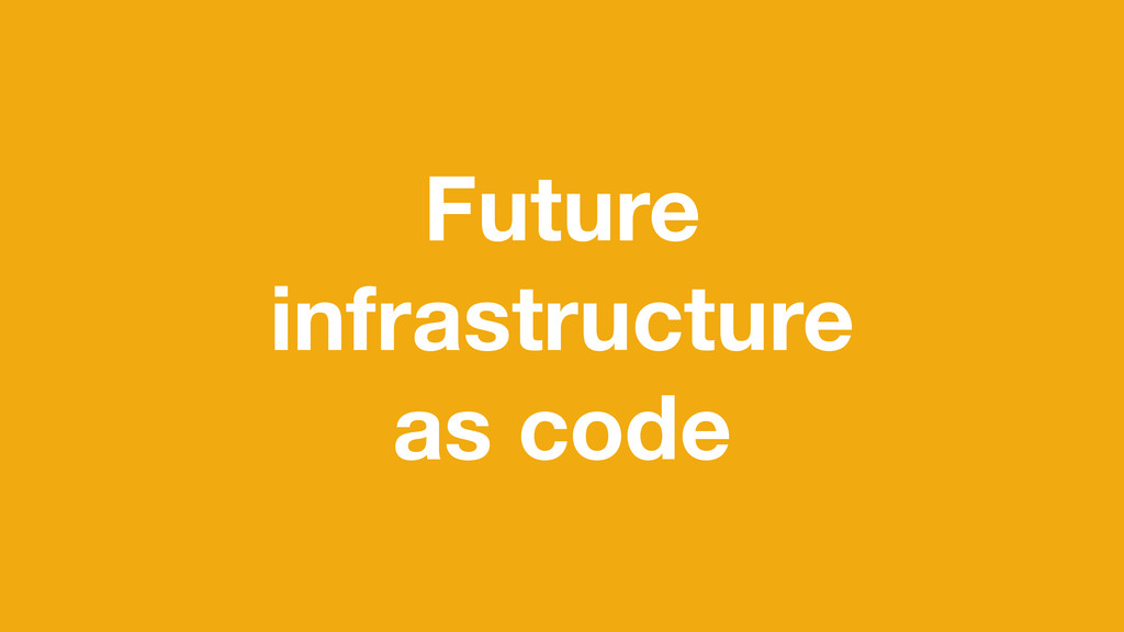 Future infrastructure as code