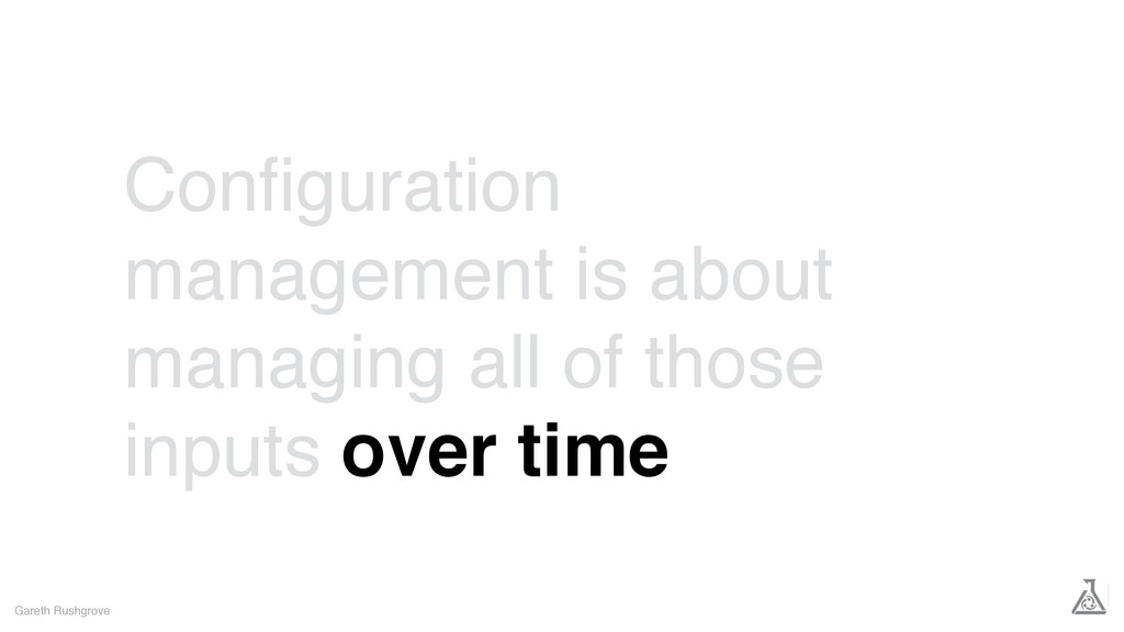 Configuration management is about managing all o...