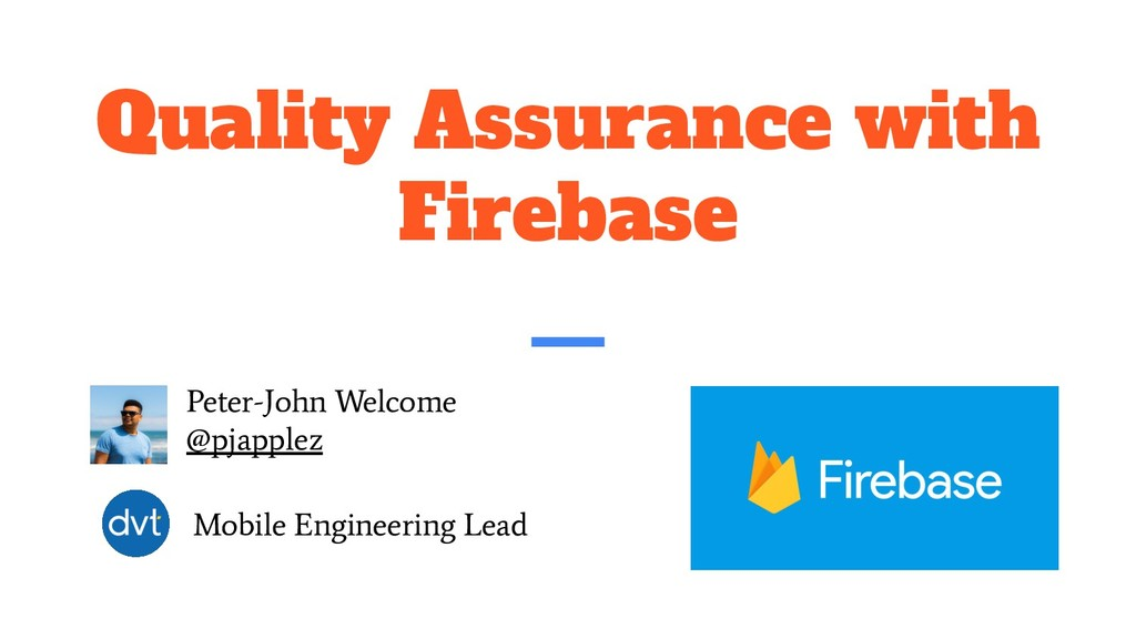 Quality Assurance with Firebase Peter-John Welc...