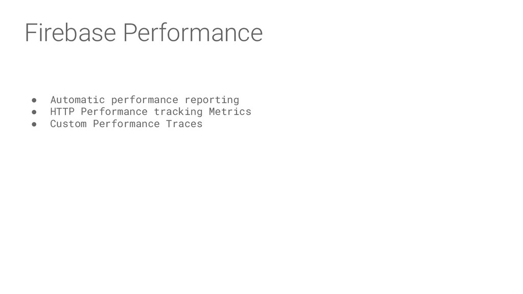 Firebase Performance ● Automatic performance re...