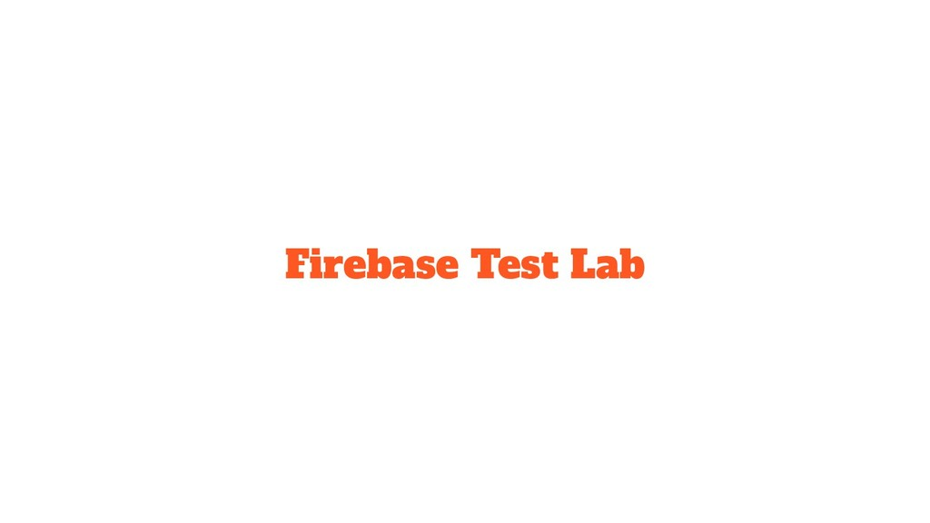 Firebase Test Lab