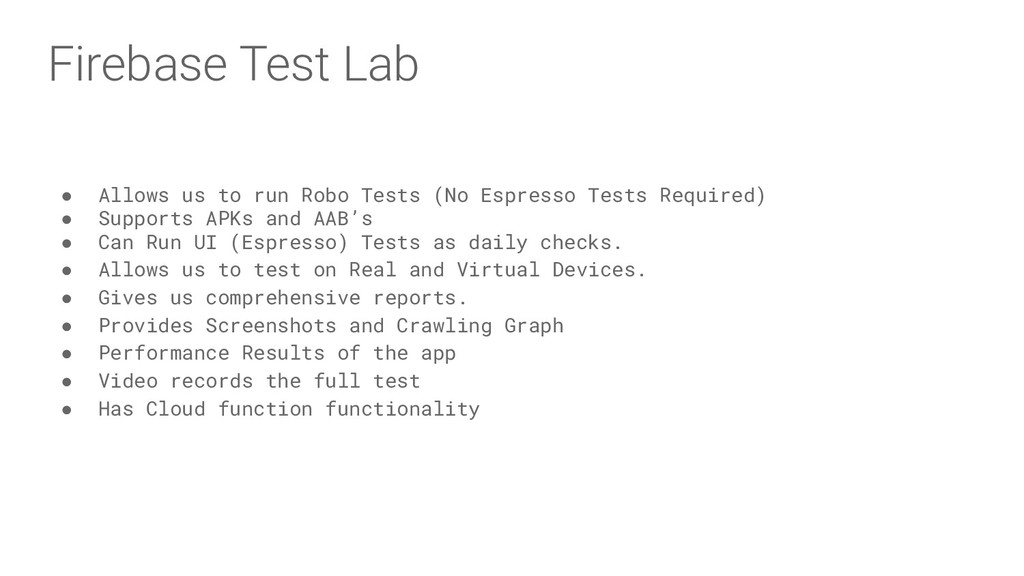 Firebase Test Lab ● Allows us to run Robo Tests...