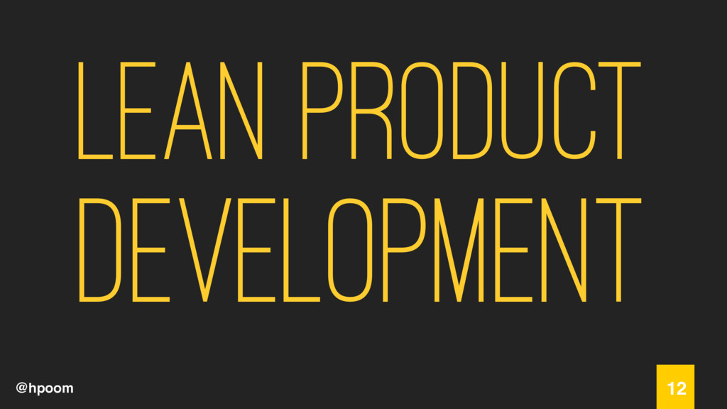 @hpoom Lean product Development 12