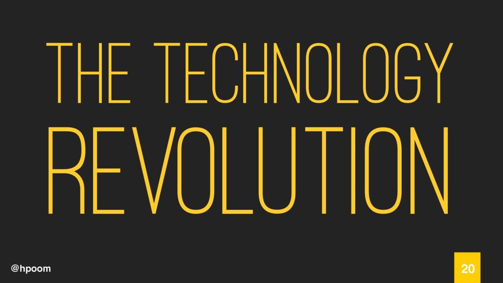 @hpoom The Technology Revolution 20