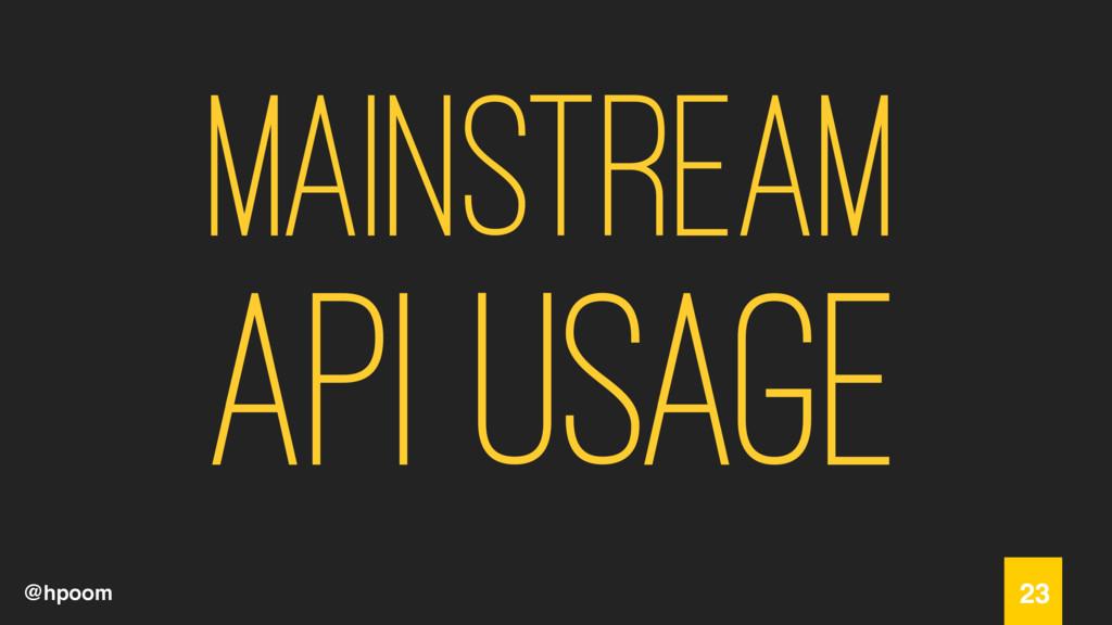 @hpoom Mainstream API usage 23