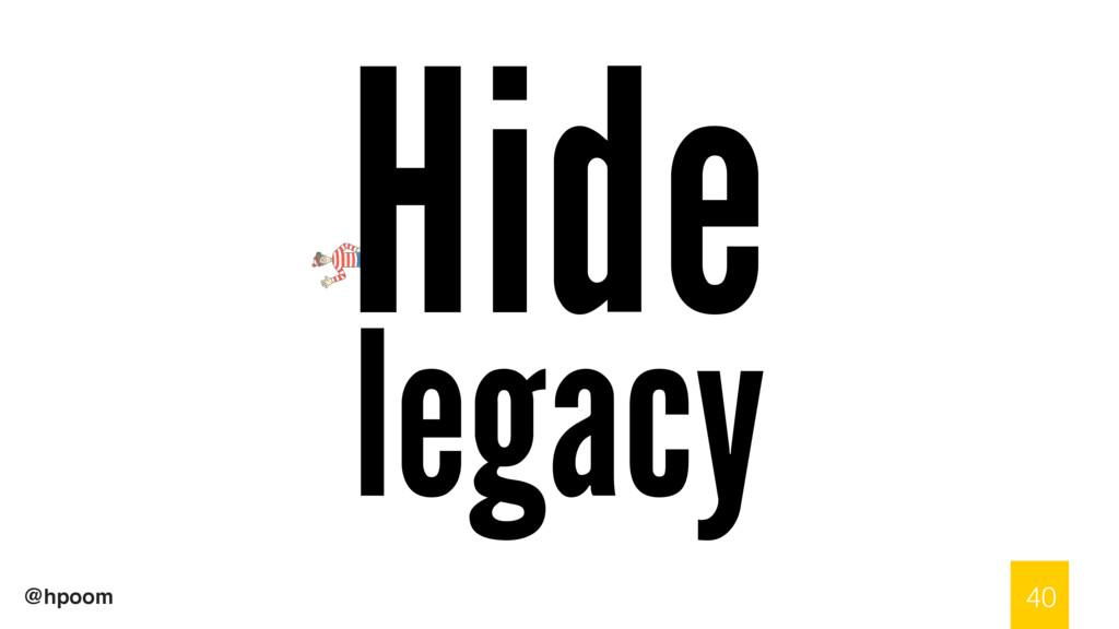 @hpoom Hide legacy 40