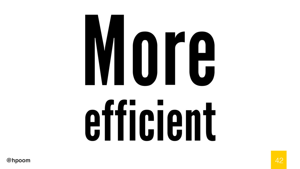 @hpoom More efficient 42