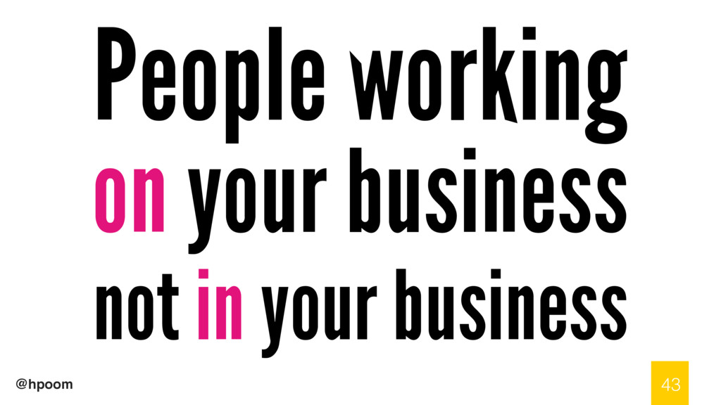 @hpoom People working on your business not in y...