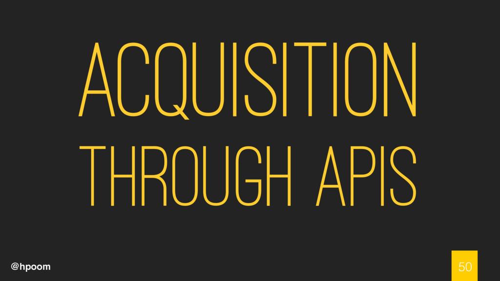 @hpoom acquisition through APIS 50