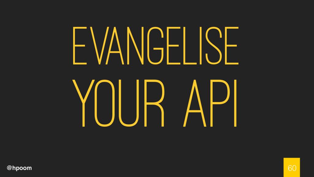 @hpoom Evangelise Your API 60