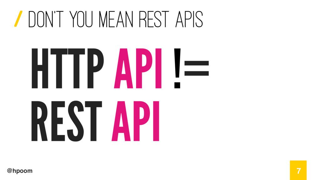 / @hpoom Don't you mean REST APIs 7 HTTP API !=...