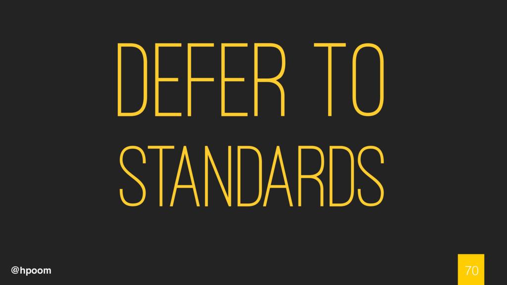 @hpoom Defer to Standards 70