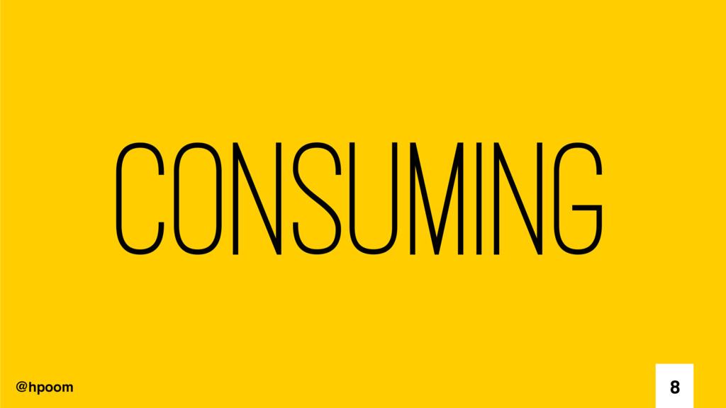 @hpoom Consuming 8