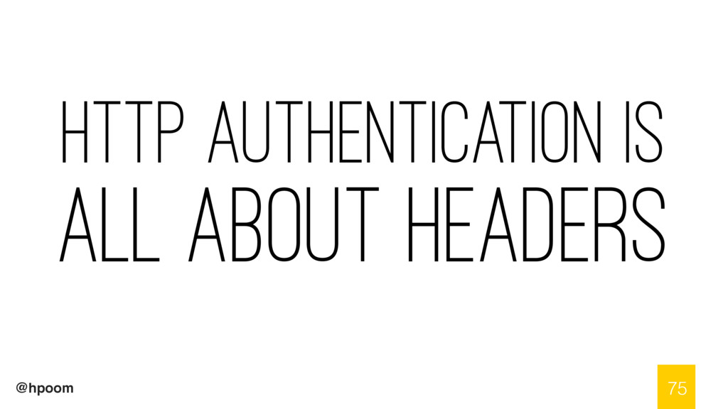 @hpoom HTTP Authentication is all About headers...