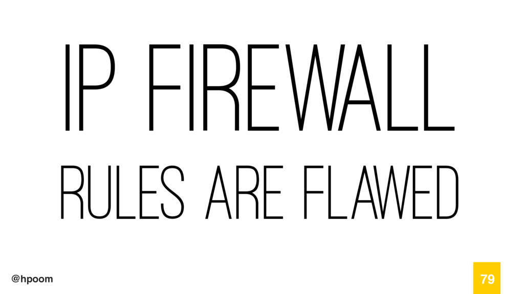 @hpoom IP Firewall Rules are flawed 79