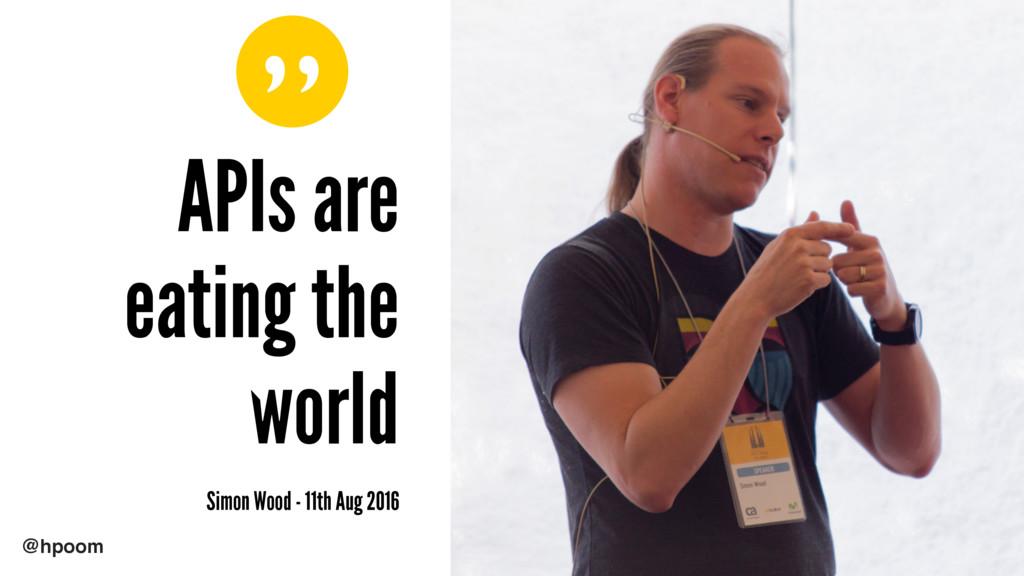 """ @hpoom APIs are eating the world Simon Wood ..."