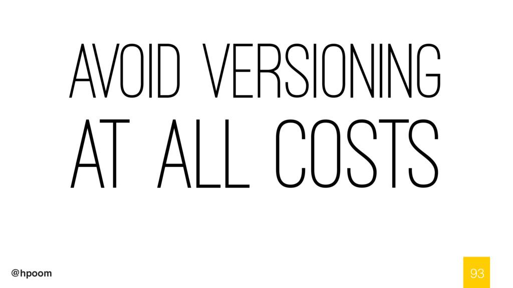 @hpoom Avoid versioning at all costs 93