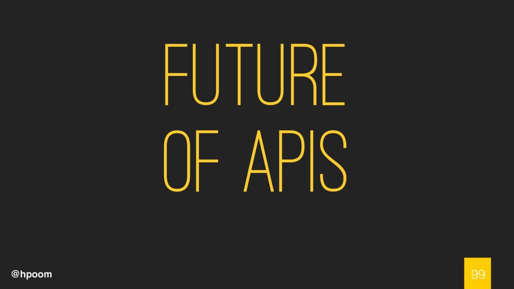 @hpoom Future of APIs 99