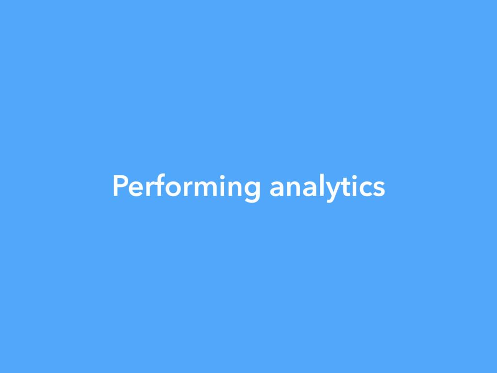 Performing analytics