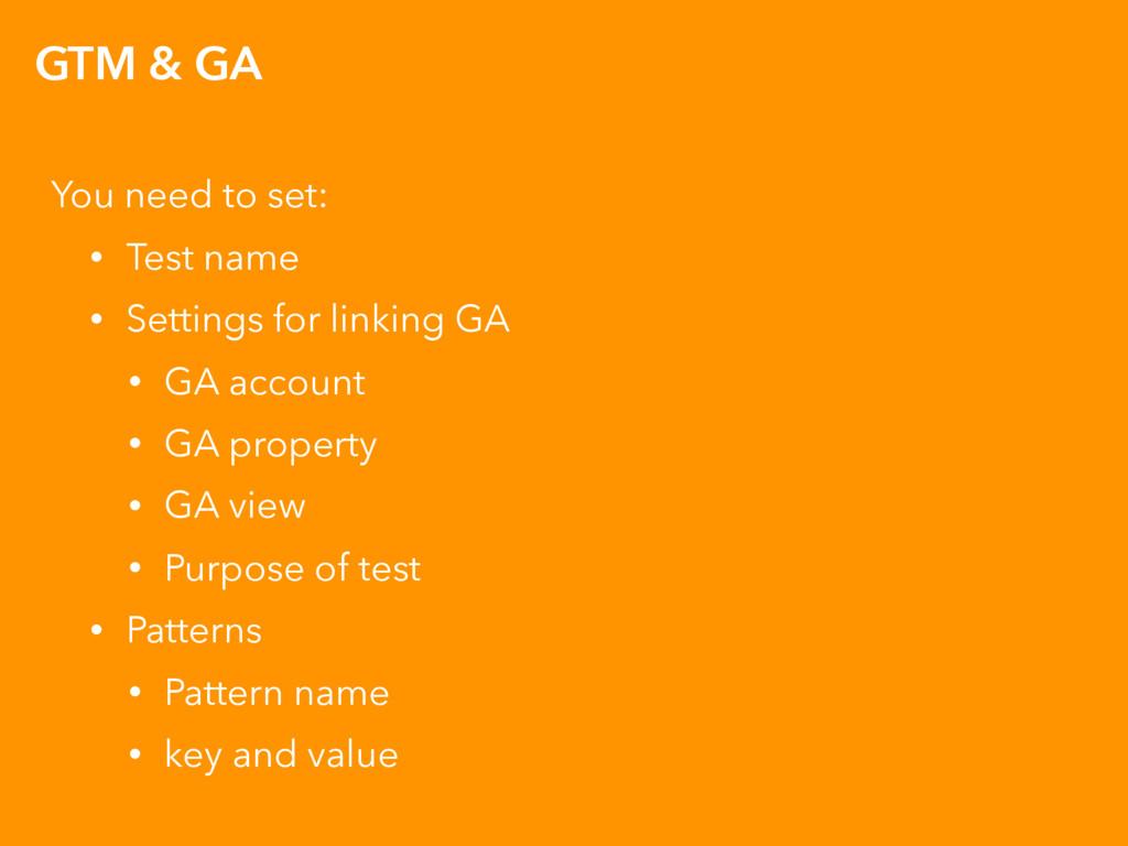 GTM & GA You need to set: • Test name • Setting...