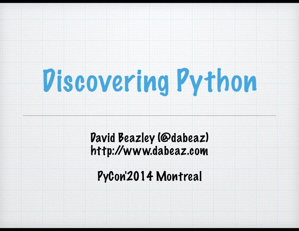 Discovering Python David Beazley (@dabeaz) http...