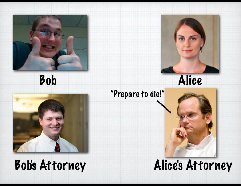 """Alice Bob Bob's Attorney """"Prepare to die!"""" Alic..."""
