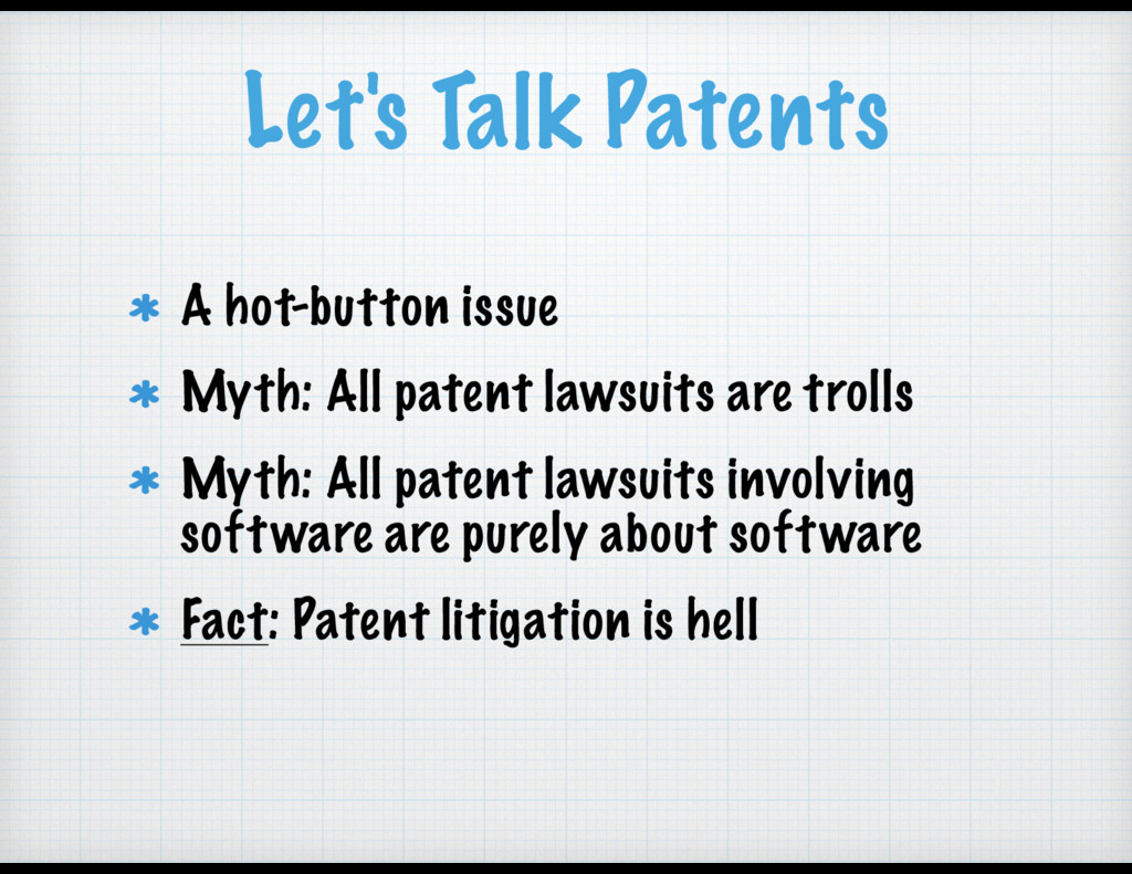 Let's Talk Patents A hot-button issue Myth: All...
