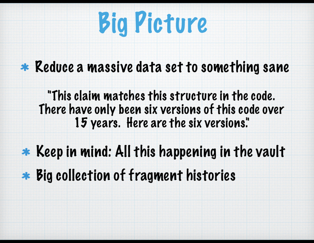 Big Picture Reduce a massive data set to someth...