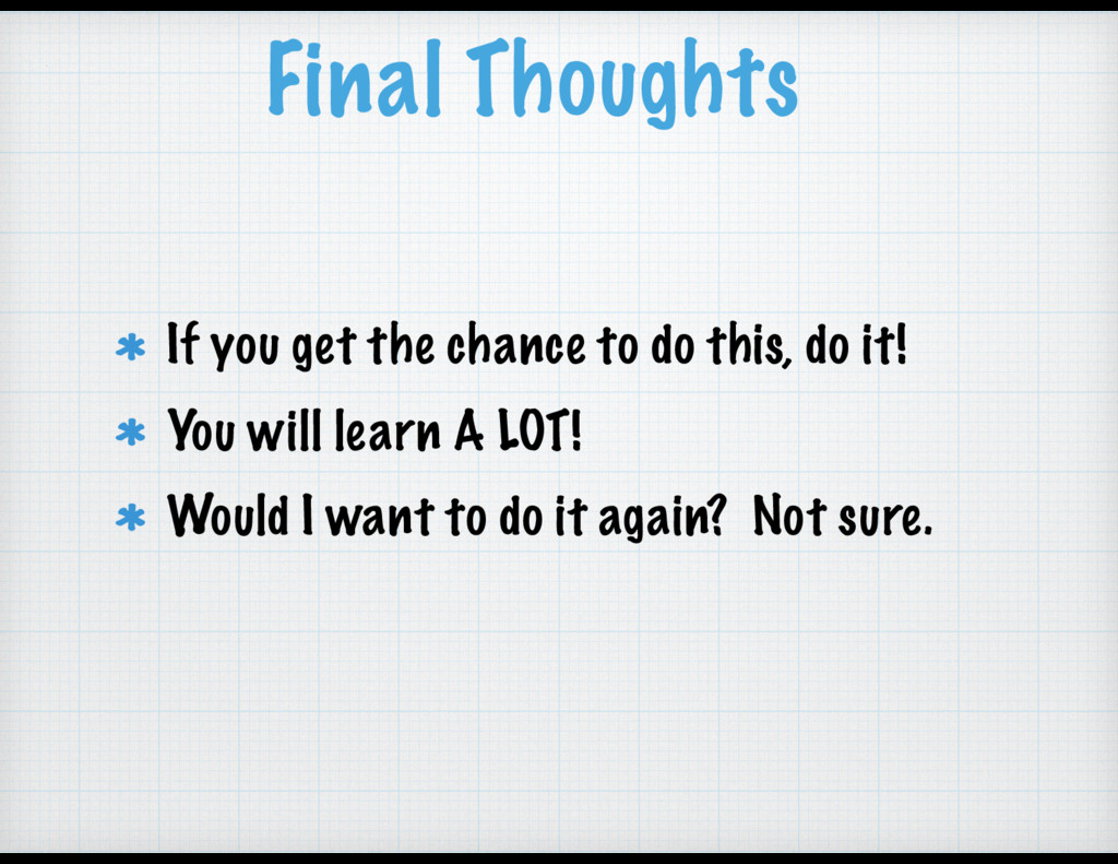 Final Thoughts If you get the chance to do this...
