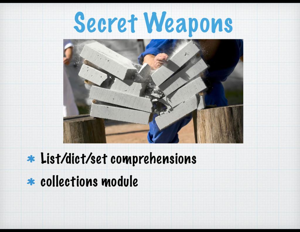 Secret Weapons List/dict/set comprehensions col...
