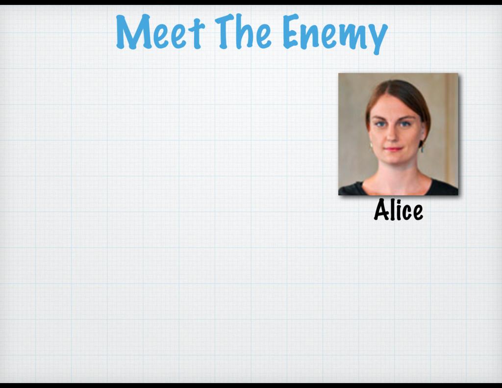 Meet The Enemy Alice