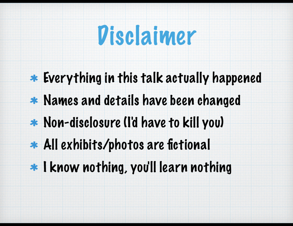 Disclaimer Everything in this talk actually hap...